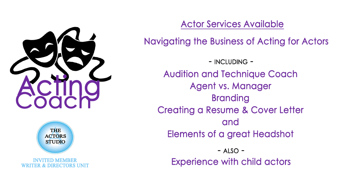 Acting Coach | Audition and Technique Coach, Navigating the Business of Acting for Actors including Agent vs. Manager, Branding, Creating a Resume, Cover Letter, and What is needed for a great Headshot) also experience working with children